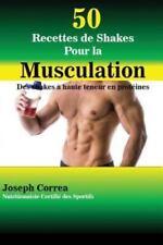 50 Recettes de Shakes Pour La Musculation: Des Shakes a Haute Teneur En Proteine