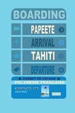 Carnet de voyage Polynésie Française: Guide de voyage Tahiti. Agenda de voyage.