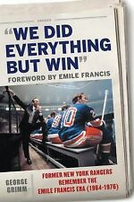 We Did Everything But Win: Former New York Rangers Remember the Emile Francis Er