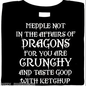 Meddle Not In Affairs Of Dragons -  Crunchy & Taste Good W/h Ketchup Shirt