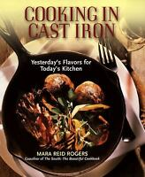 Cooking in Cast Iron : Yesterday's Flavors for Today's Kitchen