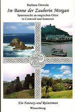 Ortwein, Bann Zauberin Morgan, Spurensuche Magie Orte Cornwall u Somerset, sign.