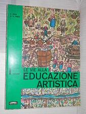LE VIE ALLA EDUCAZIONE ARTISTICA Vol 1 A Boer G D Presa Ponte Nuovo 1967 arte