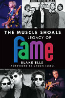 The Muscle Shoals Legacy of FAME [AL] [The History Press]