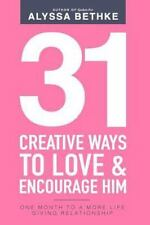 31 Creative Ways to Love & Encourage Him: One Month to a More Life Giving Relati