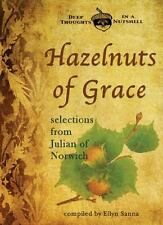 Hazelnuts of Grace: Selections from Julian of Norwich Deep Thoughts in a Nutshe