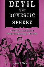 Devil of the Domestic Sphere : Temperance, Gender, and Middle-Class Ideology,...