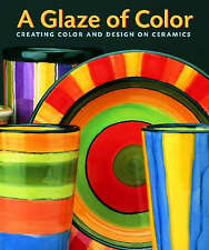 A Glaze of Color: Creating Color and Design on Ceramics-ExLibrary
