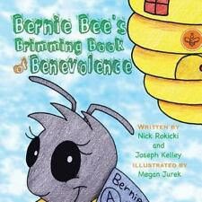 Bernie Bee's Brimming Book of Benevolence by Nick Rokicki and Joseph Kelley...