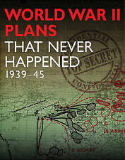 WWII PLANS THAT NEVER HAPPENED: 1939-45-ExLibrary