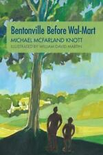 Bentonville Before Wal-Mart: Growing Up in Rural Arkansas in the 1950's, Knott,