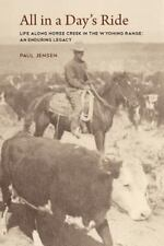 All in a Day's Ride, Life Along Horse Creek in the Wyoming Range, an Enduring Le