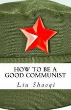 How to Be a Good Communist by Liu Shaoqi (2011, Paperback)