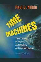Time Machines. Time Travel in Physics, Metaphysics, and Science Fiction by Nahin
