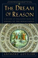 The Dream of Reason: A History of Philosophy f... by Gottlieb, Anthony Paperback