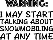 WARNING TALK ABOUT Snowmobiling sound mobile ride AUTO STICKER vinyl funny