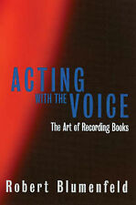 NEW Acting with the Voice: The Art of Recording Books by Robert Blumenfeld