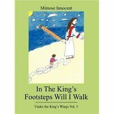 In the King's Footsteps Will I Walk : Under the King's Wings Vol. 3 by Mimose...
