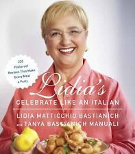 Lidia's Celebrate Like an Italian: 220 Foolproof Recipes That Make Every Meal a