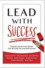 Lead with Success : Powerful Stories from Women That Will Help You Lead with...