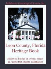 Leon County, Florida Heritage Book : Historical Stories of Events, Places and...