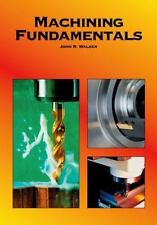 Machining Fundamentals by Walker, John R.