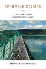 California Studies in Food and Culture: Becoming Salmon : Aquaculture and the...