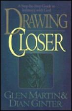 Drawing Closer : A Step by Step Guide to Intimacy with God by Glen S. Martin and