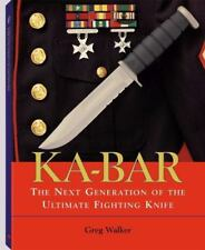 KA-BAR : The Next Generation of the Ultimate Fighting Knife by Greg Walker 2001