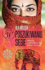 W Poszukiwaniu Siebie : Opowiesc o Odkrywaniu Siebie, Milosci I Szczescia by...