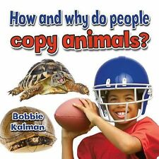 How and Why Do People Copy Animals? by Bobbie Kalman (2015, Paperback)