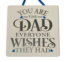 You are the Dad everyone wishes they had - Handmade Wooden Plaque Father's Day