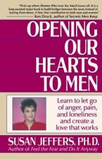 Opening Our Hearts to Men: Learn to Let Go of Anger, Pain, and Loneliness and Cr