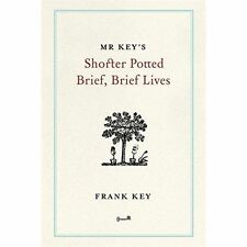 Mr Key's Shorter Potted Brief, Brief Lives by Frank Key (Hardback, 2015)