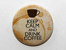 KEEP CALM AND DRINK COFFEE - Pinback Button Badge 1.5""