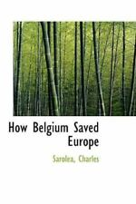 How Belgium Saved Europe: By Sarolea Charles