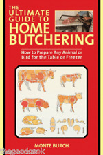 The Ultimate Guide to Home Butchering Prepare Any Animal for Freezer or Table