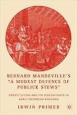 Bernard Mandeville's a Modest Defence of Publick Stews : Prostitution and Its...