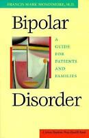 Bipolar Disorder: A Guide for Patients and Families by Mondimore MD, Dr. Franci