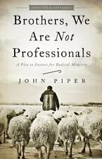 Brothers, We Are Not Professionals: A Plea to Pastors for Radical Ministry, Upda