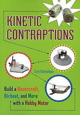 Kinetic Contraptions: Build a Hovercraft, Airboat, and More with a Hobby Motor b