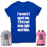 Offensive t-shirt mens womens rude tee funny slogan novelty top I'm sorry I have