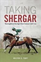 Taking Shergar : Thoroughbred Racing's Most Famous Cold Case, Hardcover by To...