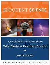 Eloquent Science : A Practical Guide to Becoming a Better Writer, Speaker and...