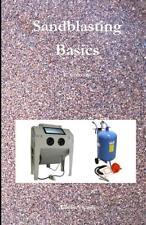 Sandblasting Basics Book~Equipment~Media~Grit~Tips~Techniques~NEW 2017!