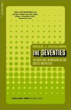 The Seventies: The Great Shift In American Culture, Society, And Politics Bruce
