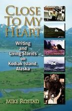 Close to My Heart Writing and Living Stories on Kodiak Island, Alaska by...