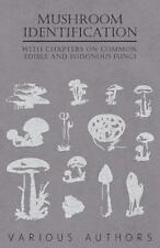 Mushroom Identification - With Chapters on Common, Edible and Poisonous Fungi (P