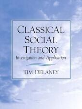 Classical Social Theory : Investigation and Application by Tim Delaney (2003,...