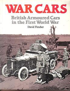 War Cars British Armoured Cars in the First World War David Fletcher HMSO 1987